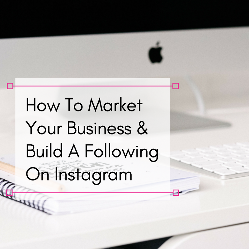 How to Market Your Business and Build a Following on Instagram
